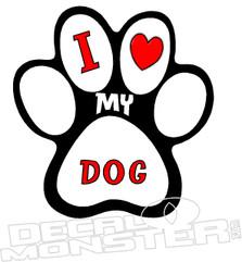 I Love My Dog Paw Print Pet Decal DM