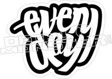 Every Day Decal Sticker