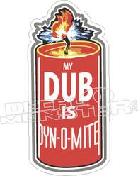 My Dub Is Dynomite Decal Sticker