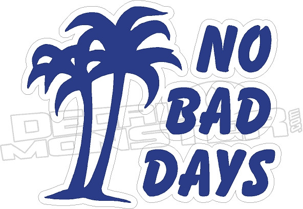 No Bad Days Cool Decal Decalmonstercom
