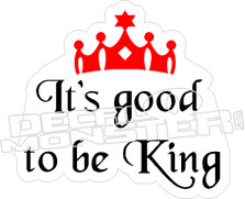 Its Good To Be King Decal Sticker