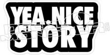 Yea Nice Life Nice Story Decal Sticker (B)