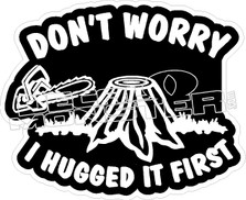 Dont Worry Hugged It First Decal Sticker