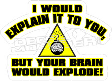 Explain Your Brain Would Explode Decal Sticker