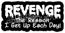 Revenge Reason I Get Up Decal Sticker