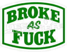 Broke As Fuck Decal Sticker