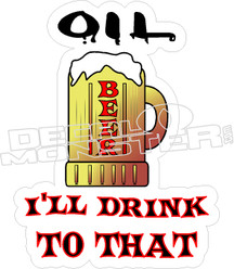 Oil Beer Ill Drink To That Decal Sticker
