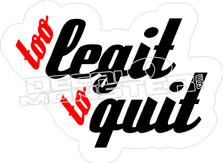 To Legit To Quit Decal Sticker