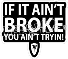 If Aint Broke Aint Trying Decal Sticker