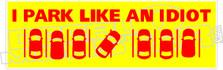 Park Like An Idiot Decal Sticker