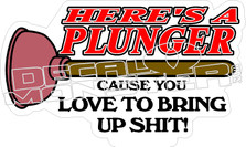 Heres A Plunger Decal Sticker