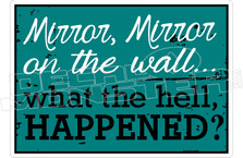 Mirror Mirror Hell Happened Decal Sticker