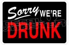 Sorry Were Drunk Decal Sticker