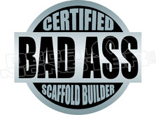 Certified Bad Ass Scaffold Builder