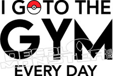 I Go to the Gym Every Day Pokemon Go Decal Sticker