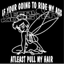 Tinkerbell 2 If you're gonna ride My Ass Atleast Pull My Hair Decal Sticker