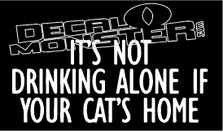 It's Not Drinking Alone if the cats Home Decal Sticker