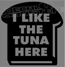 I Like The Tuna Here Decal Sticker