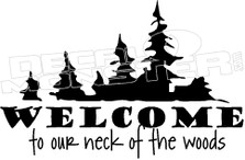 Welcome to Our neck of The Woods Decal Sticker