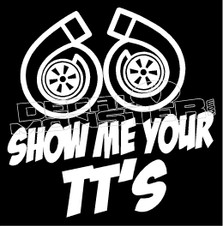 Show Me Your Twin Turbos TT's 2 Decal Sticker