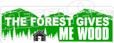 The Forest Gives Me Wood Decal Sticker