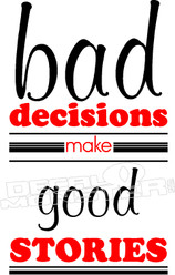 Bad Decisions Make Good Stories Decal Sticker