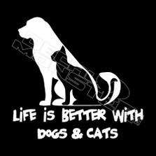 Life is better with dogs and cats Pet Decal Sticker