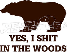 Yes I Shit in the Woods Bear Funny Decal Sticker