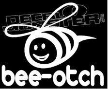 Beeotch Bitch Girl Stuff Decal Sticker