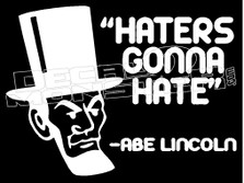 Haters Gonna Hate Abraham Lincoln Guy Stuff Decal Sticker