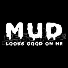 Mud Looks Good On Me 4x4 Decal Sticker