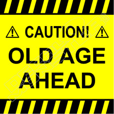 Caution Old Age Ahead Funny Decal Sticker