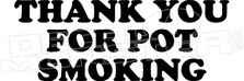 Thank You For Pot Smoking Weed Decal Sticker