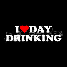 I Love Day Drinking  Funny Decal Sticker