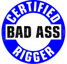 Certified Bad Ass Rigger Decal Sticker