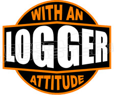 Logger With An Attitude Decal Sticker