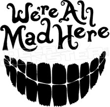 We're All Mad Here Decal Sticker