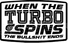 When The Turbo Spins The Bullshit Ends Decal Sticker