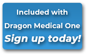 Included with Dragon Medical One - Sign up Today!