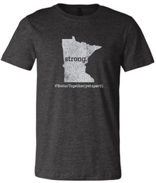 BELLA+CANVAS ® Unisex (Dark Grey Heather)CVC Short Sleeve Tee with MN STRONG  #BetterTogether (YetApart!) Logo - SHIPPING INCLUDED
