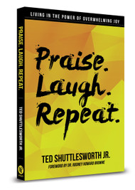 Praise. Laugh. Repeat.: Living In the Power of Overwhelming Joy