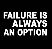 FAILURE IS ALWAYS AN OPTION  T Shirt
