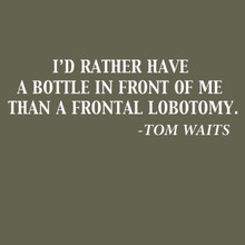 I'D RATHER HAVE A BOTTLE IN FRONT OF ME Tom Waits T Shirt