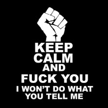 KEEP CALM and FUCK YOU I won't do what you tell me T Shirt BlackSheepShirts