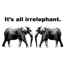 It's all irrelephant. T shirt