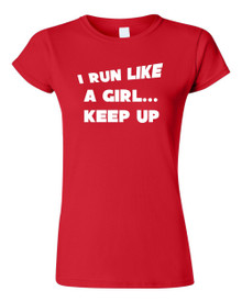 I RUN LIKE A GIRL....KEEP UP T Shirt