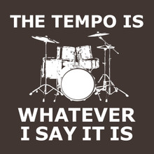 The Tempo is whatever I say it is T Shirt Funny drummer tee