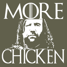 The Hound MORE CHICKEN T Shirt Game of Thrones Sandor Clegane inspired