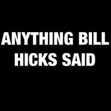 Anything Bill Hicks said T Shirt Comedian social critic quotes