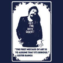 Lester Bangs T Shirt Rolling   Art ain't serious quote